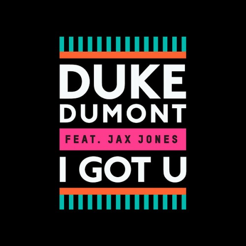 Duke Dumont Feat. Jax Jones I Got U